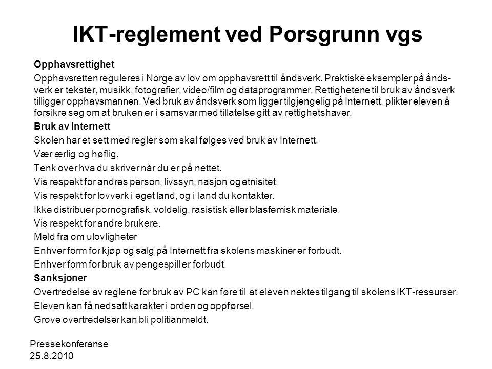 Pressekonferanse 25.8.2010 IKT-reglement ved Porsgrunn vgs Opphavsrettighet Opphavsretten reguleres i Norge av lov om opphavsrett til åndsverk. Prakti