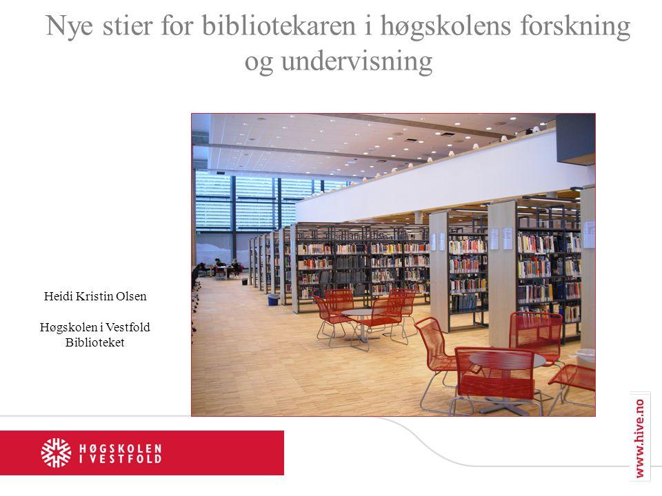 Nye stier for bibliotekaren i høgskolens forskning og undervisning Heidi Kristin Olsen Høgskolen i Vestfold Biblioteket