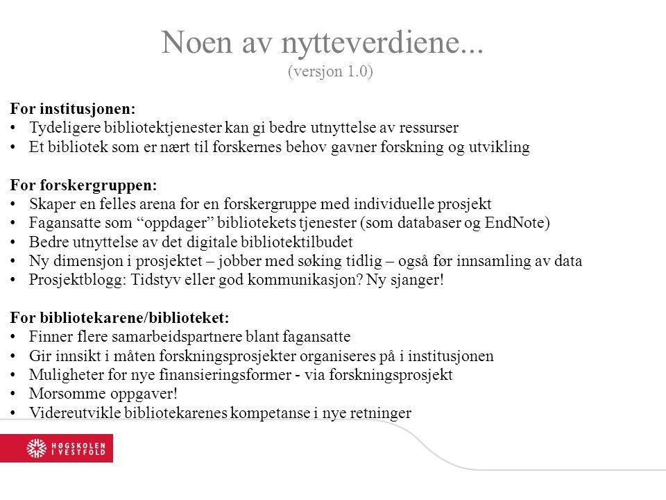 Noen av nytteverdiene... (versjon 1.0) For institusjonen: •Tydeligere bibliotektjenester kan gi bedre utnyttelse av ressurser •Et bibliotek som er nær