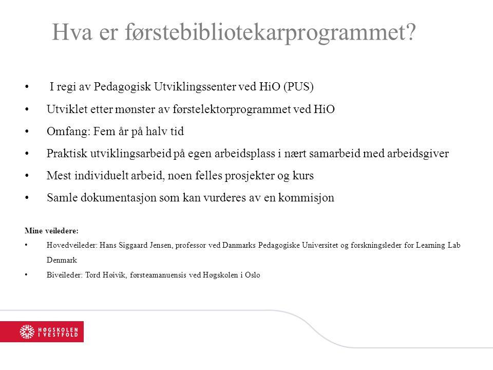 Hva er førstebibliotekarprogrammet? • I regi av Pedagogisk Utviklingssenter ved HiO (PUS) •Utviklet etter mønster av førstelektorprogrammet ved HiO •O