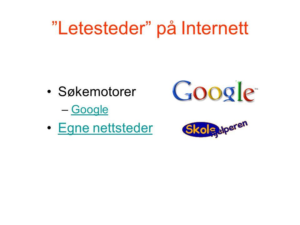 """""""Letesteder"""" på Internett •Søkemotorer –GoogleGoogle •Egne nettstederEgne nettsteder"""