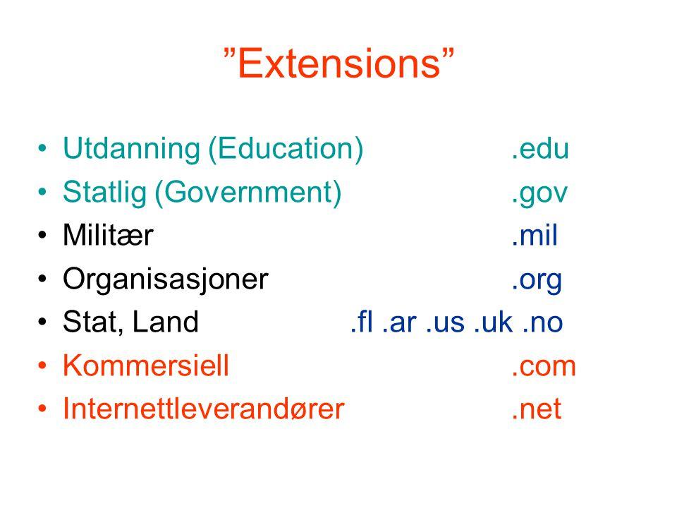"""Extensions"" •Utdanning (Education).edu •Statlig (Government).gov •Militær.mil •Organisasjoner.org •Stat, Land.fl.ar.us.uk.no •Kommersiell.com •Intern"