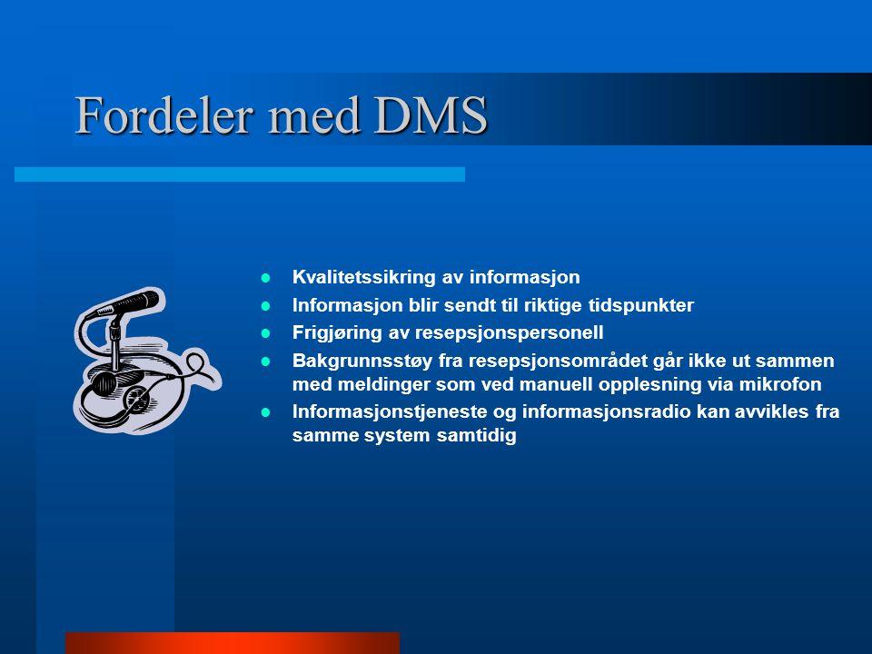 Fordeler med DMS  Kvalitetssikring av informasjon  Informasjon blir sendt til riktige tidspunkter  Frigjøring av resepsjonspersonell  Bakgrunnsstø