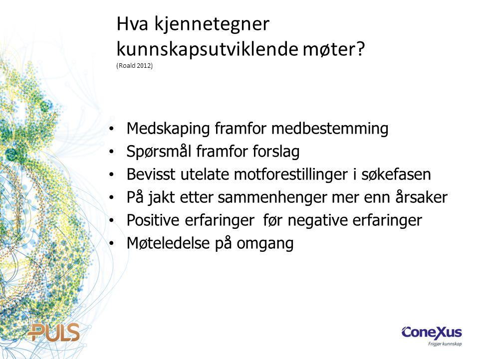 Hva kjennetegner kunnskapsutviklende møter? (Roald 2012) • Medskaping framfor medbestemming • Spørsmål framfor forslag • Bevisst utelate motforestilli