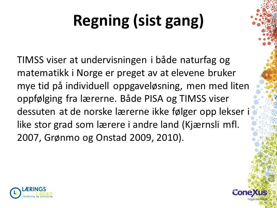 Regning (sist gang) TIMSS viser at undervisningen i både naturfag og matematikk i Norge er preget av at elevene bruker mye tid på individuell oppgavel