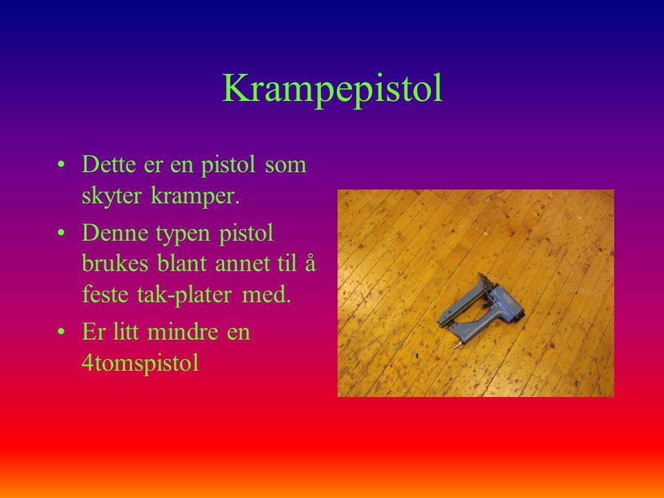 Krampepistol •Dette er en pistol som skyter kramper. •Denne typen pistol brukes blant annet til å feste tak-plater med. •Er litt mindre en 4tomspistol