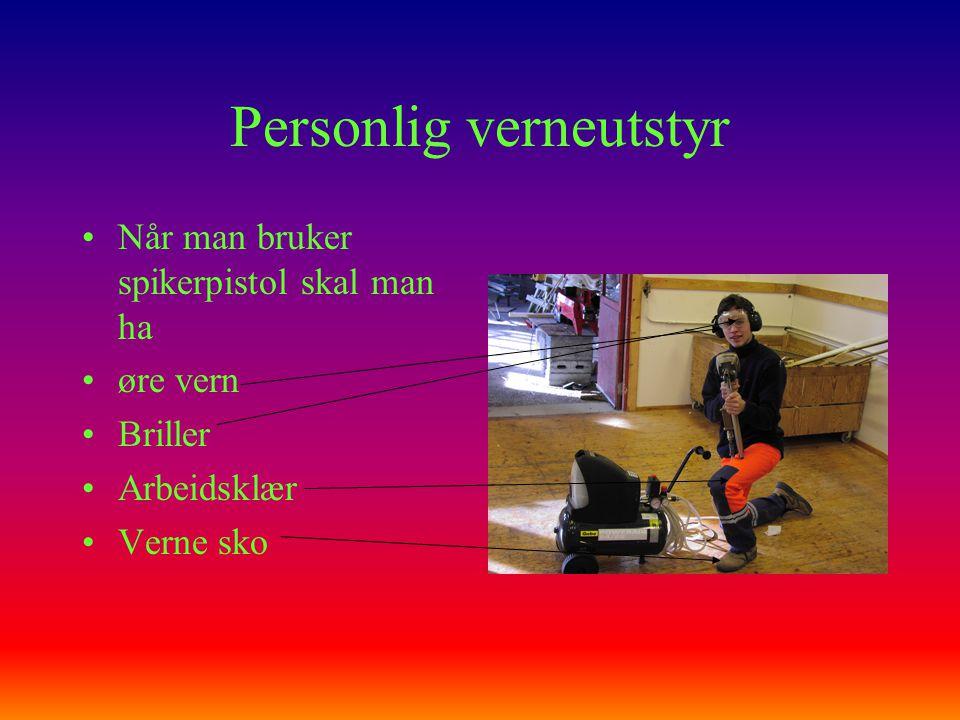 Personlig verneutstyr •Når man bruker spikerpistol skal man ha •øre vern •Briller •Arbeidsklær •Verne sko