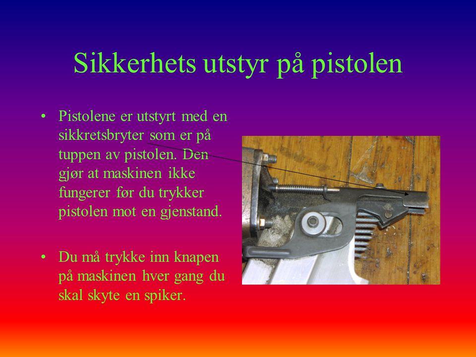 Sikkerhets utstyr på pistolen •Pistolene er utstyrt med en sikkretsbryter som er på tuppen av pistolen. Den gjør at maskinen ikke fungerer før du tryk