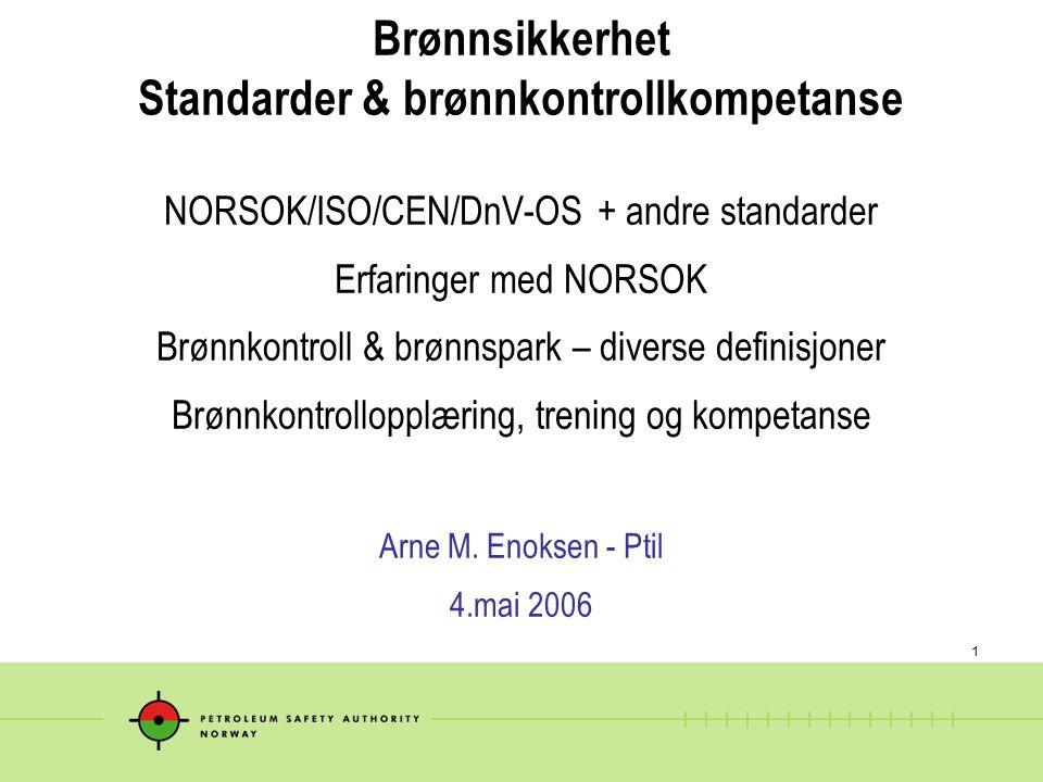 1 Brønnsikkerhet Standarder & brønnkontrollkompetanse NORSOK/ISO/CEN/DnV-OS + andre standarder Erfaringer med NORSOK Brønnkontroll & brønnspark – dive