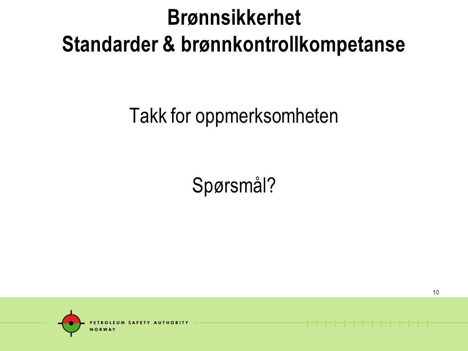 10 Brønnsikkerhet Standarder & brønnkontrollkompetanse Takk for oppmerksomheten Spørsmål?