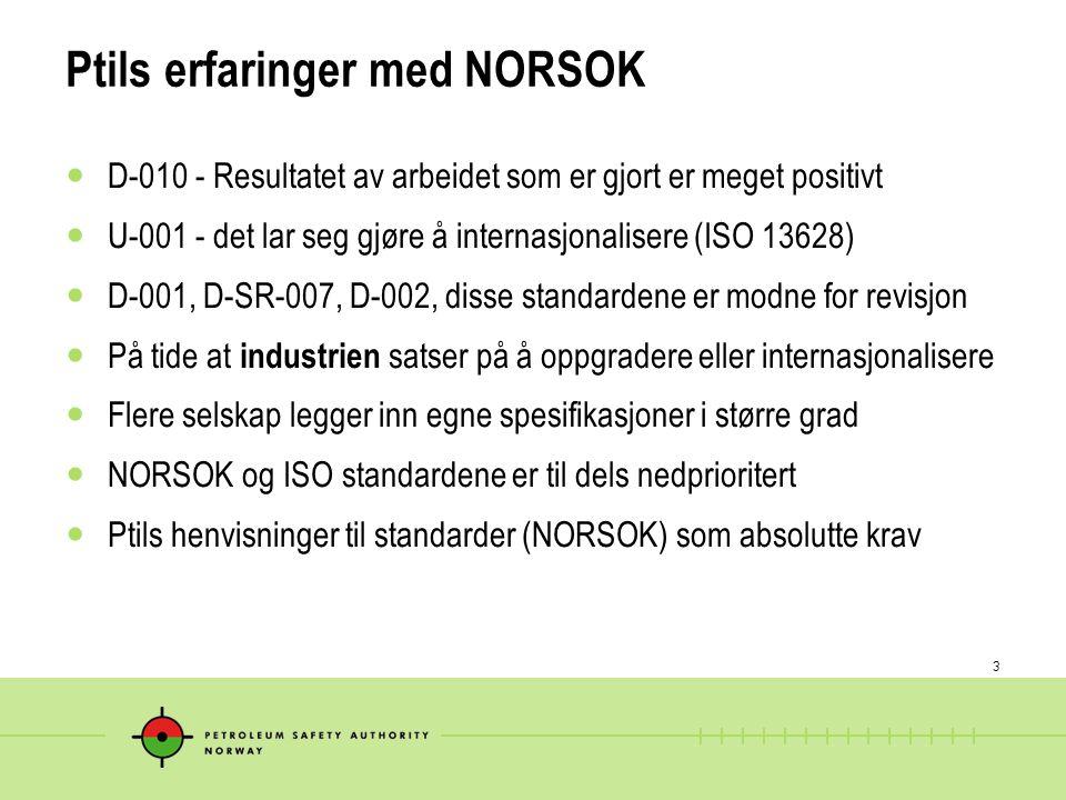 3 Ptils erfaringer med NORSOK  D-010 - Resultatet av arbeidet som er gjort er meget positivt  U-001 - det lar seg gjøre å internasjonalisere (ISO 13