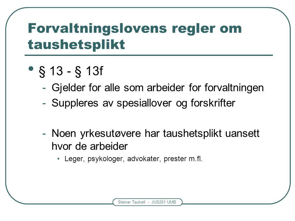 Steinar Taubøll - JUS201 UMB Forvaltningslovens regler om taushetsplikt • § 13 - § 13f -Gjelder for alle som arbeider for forvaltningen -Suppleres av