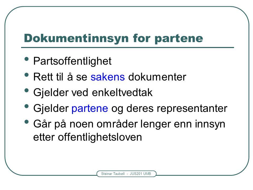 Steinar Taubøll - JUS201 UMB Dokumentinnsyn for partene • Partsoffentlighet • Rett til å se sakens dokumenter • Gjelder ved enkeltvedtak • Gjelder par