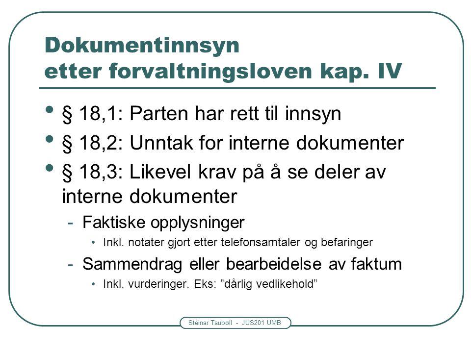 Steinar Taubøll - JUS201 UMB Dokumentinnsyn etter forvaltningsloven kap. IV • § 18,1: Parten har rett til innsyn • § 18,2: Unntak for interne dokument