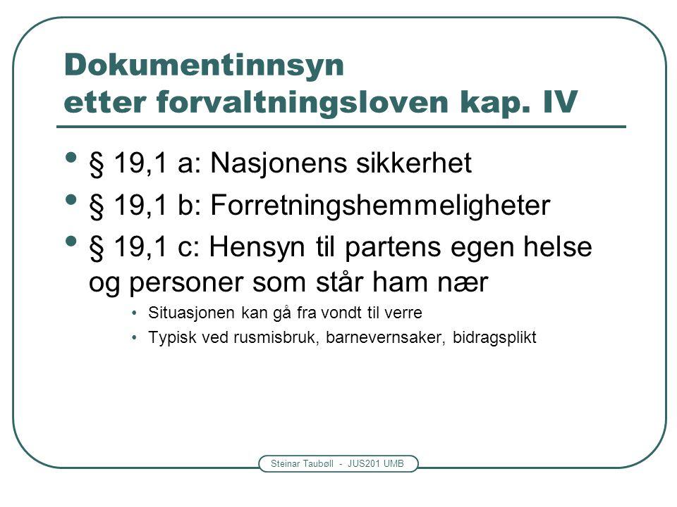 Steinar Taubøll - JUS201 UMB Dokumentinnsyn etter forvaltningsloven kap. IV • § 19,1 a: Nasjonens sikkerhet • § 19,1 b: Forretningshemmeligheter • § 1