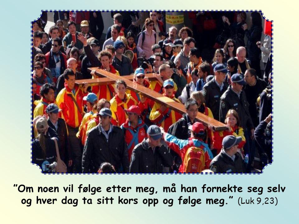 Om noen vil følge etter meg, må han fornekte seg selv og hver dag ta sitt kors opp og følge meg. (Luk 9,23)