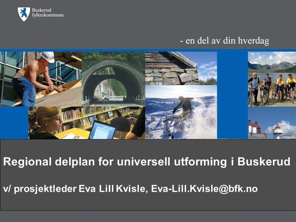 Regional delplan for universell utforming i Buskerud v/ prosjektleder Eva Lill Kvisle,Eva-Lill.Kvisle@bfk.no