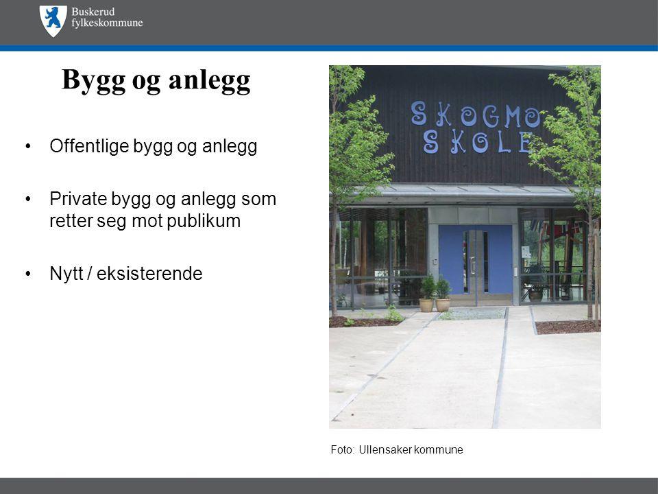 Bygg og anlegg •Offentlige bygg og anlegg •Private bygg og anlegg som retter seg mot publikum •Nytt / eksisterende Foto: Ullensaker kommune