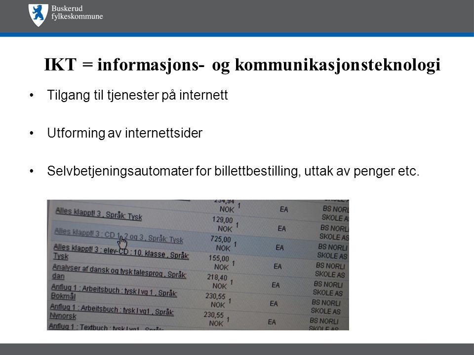 IKT = informasjons- og kommunikasjonsteknologi •Tilgang til tjenester på internett •Utforming av internettsider •Selvbetjeningsautomater for billettbe