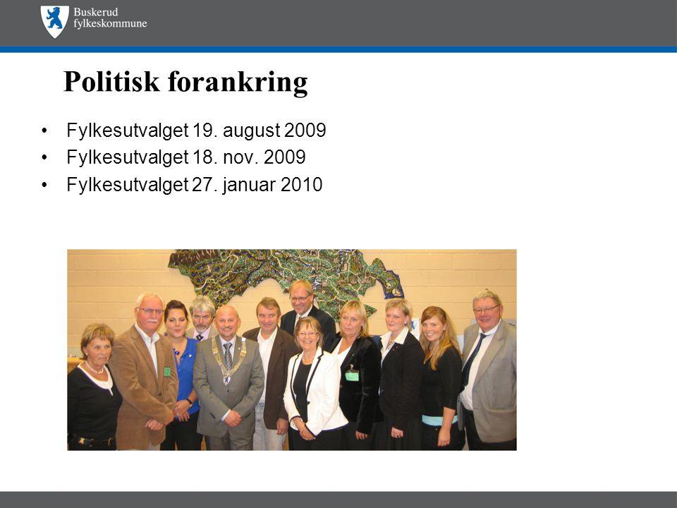 Politisk forankring •Fylkesutvalget 19. august 2009 •Fylkesutvalget 18. nov. 2009 •Fylkesutvalget 27. januar 2010
