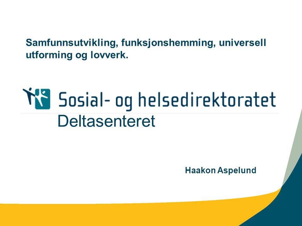 Deltasenteret Samfunnsutvikling, funksjonshemming, universell utforming og lovverk. Haakon Aspelund
