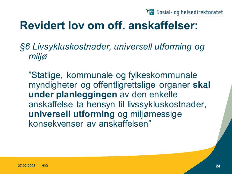"""27.02.2008HiO 24 Revidert lov om off. anskaffelser: §6 Livsykluskostnader, universell utforming og miljø """"Statlige, kommunale og fylkeskommunale myndi"""