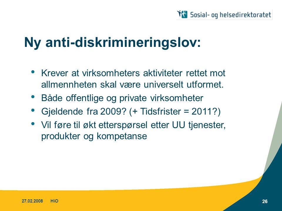 27.02.2008HiO 26 Ny anti-diskrimineringslov: • Krever at virksomheters aktiviteter rettet mot allmennheten skal være universelt utformet. • Både offen