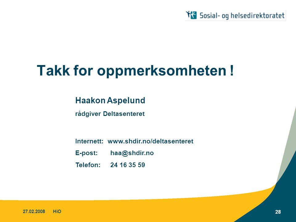 27.02.2008HiO 28 Takk for oppmerksomheten ! Haakon Aspelund rådgiver Deltasenteret Internett: www.shdir.no/deltasenteret E-post: haa@shdir.no Telefon: