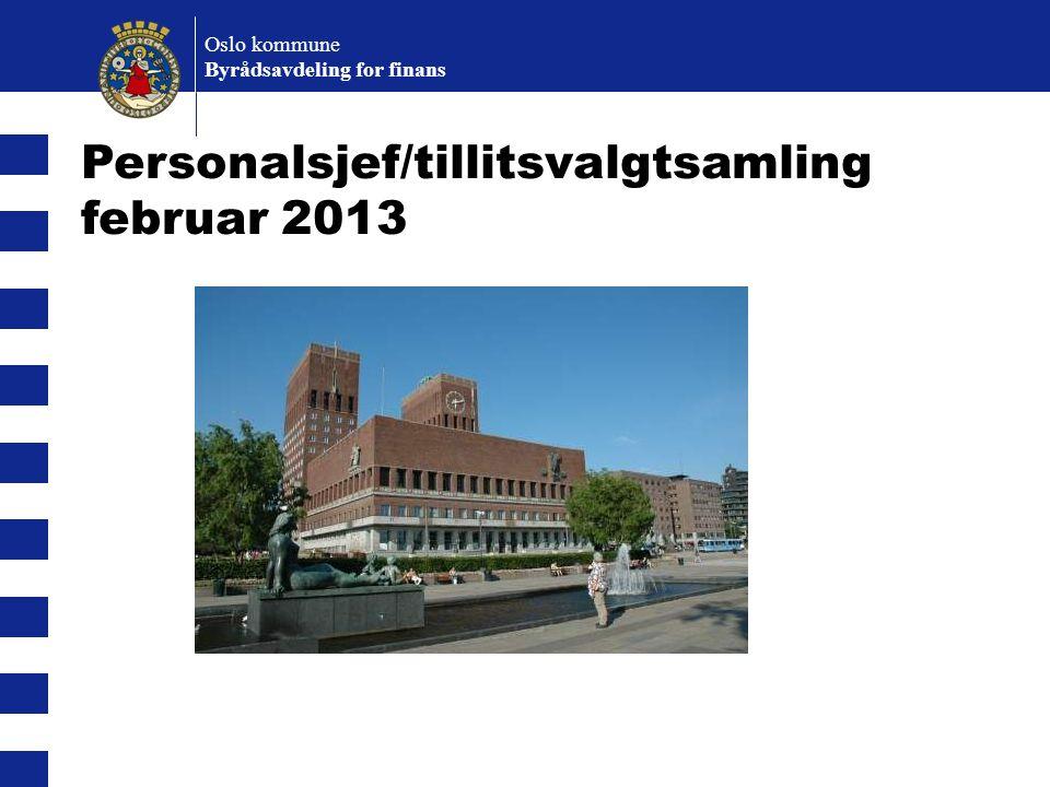 Oslo kommune Byrådsavdeling for finans Personalsjef/tillitsvalgtsamling februar 2013