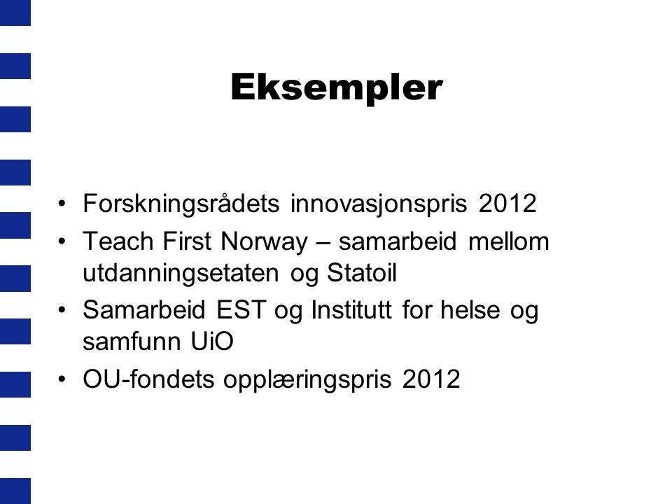 Eksempler •Forskningsrådets innovasjonspris 2012 •Teach First Norway – samarbeid mellom utdanningsetaten og Statoil •Samarbeid EST og Institutt for helse og samfunn UiO •OU-fondets opplæringspris 2012