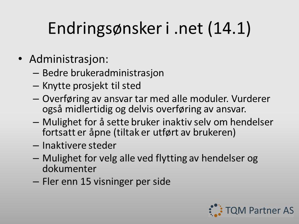 Endringsønsker i.net (14.1) • Administrasjon: – Bedre brukeradministrasjon – Knytte prosjekt til sted – Overføring av ansvar tar med alle moduler.