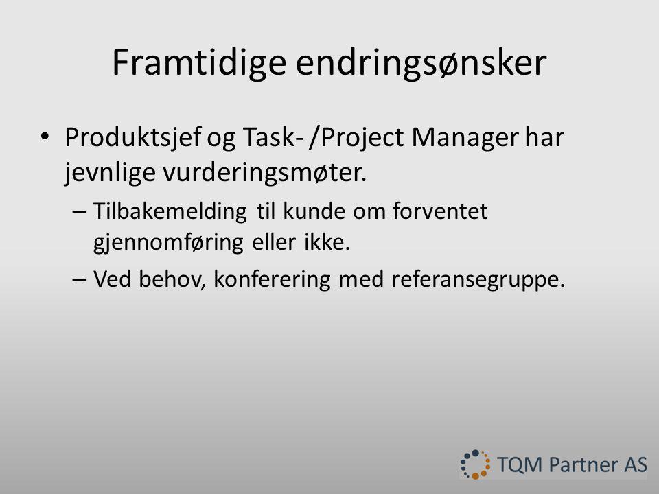 Framtidige endringsønsker • Produktsjef og Task- /Project Manager har jevnlige vurderingsmøter.
