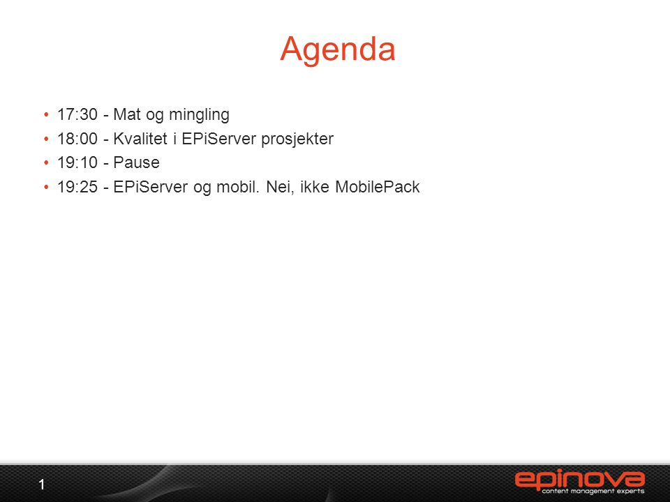 Agenda 1 •17:30 - Mat og mingling •18:00 - Kvalitet i EPiServer prosjekter •19:10 - Pause •19:25 - EPiServer og mobil. Nei, ikke MobilePack