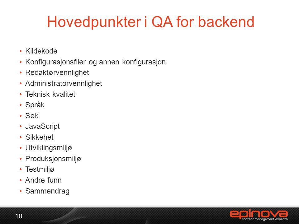 Hovedpunkter i QA for backend 10 •Kildekode •Konfigurasjonsfiler og annen konfigurasjon •Redaktørvennlighet •Administratorvennlighet •Teknisk kvalitet •Språk •Søk •JavaScript •Sikkehet •Utviklingsmiljø •Produksjonsmiljø •Testmiljø •Andre funn •Sammendrag