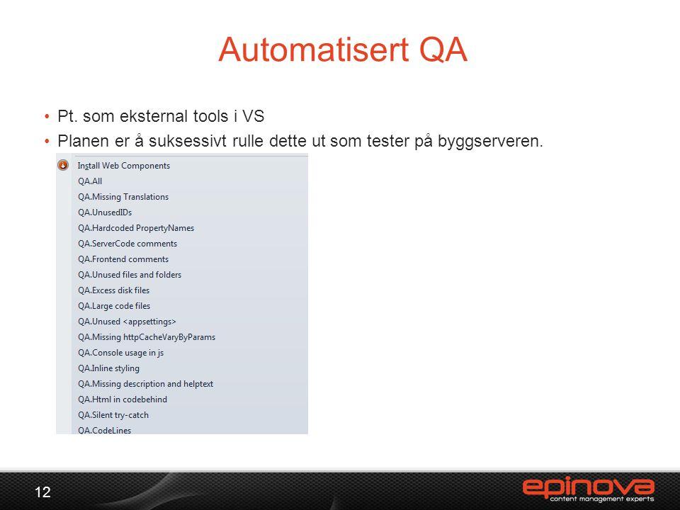 Automatisert QA 12 •Pt. som eksternal tools i VS •Planen er å suksessivt rulle dette ut som tester på byggserveren.