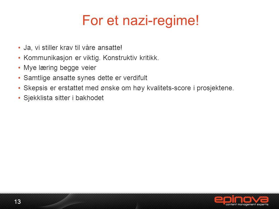 For et nazi-regime! 13 •Ja, vi stiller krav til våre ansatte! •Kommunikasjon er viktig. Konstruktiv kritikk. •Mye læring begge veier •Samtlige ansatte