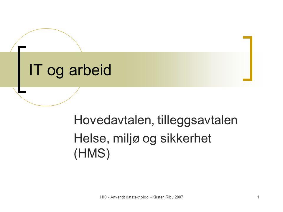 HiO - Anvendt datateknologi - Kirsten Ribu 20071 IT og arbeid Hovedavtalen, tilleggsavtalen Helse, miljø og sikkerhet (HMS)
