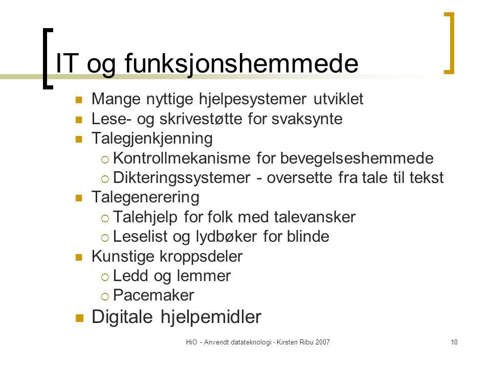 HiO - Anvendt datateknologi - Kirsten Ribu 200710 IT og funksjonshemmede  Mange nyttige hjelpesystemer utviklet  Lese- og skrivestøtte for svaksynte