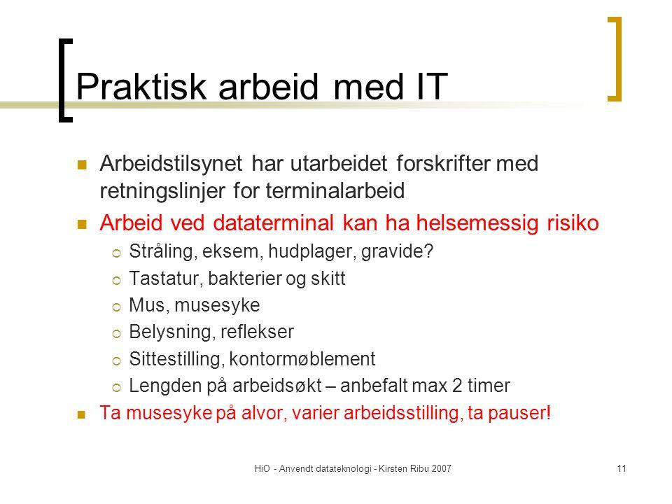 HiO - Anvendt datateknologi - Kirsten Ribu 200711 Praktisk arbeid med IT  Arbeidstilsynet har utarbeidet forskrifter med retningslinjer for terminalarbeid  Arbeid ved dataterminal kan ha helsemessig risiko  Stråling, eksem, hudplager, gravide.