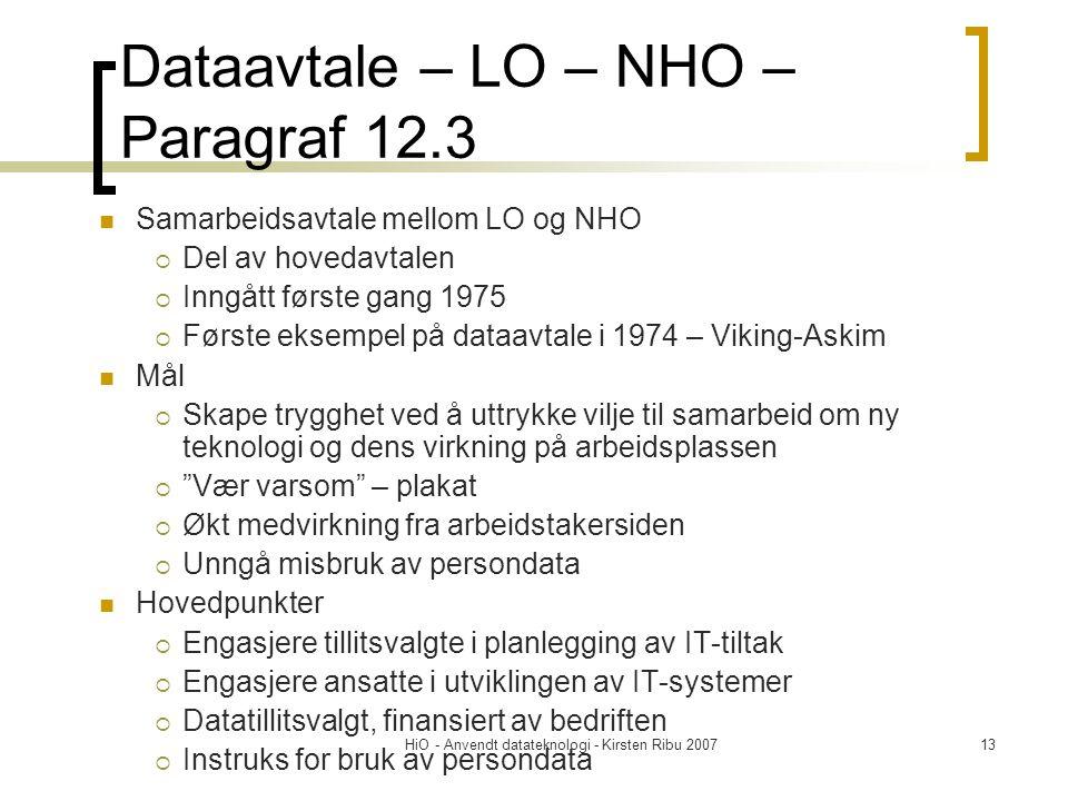 HiO - Anvendt datateknologi - Kirsten Ribu 200713 Dataavtale – LO – NHO – Paragraf 12.3  Samarbeidsavtale mellom LO og NHO  Del av hovedavtalen  In