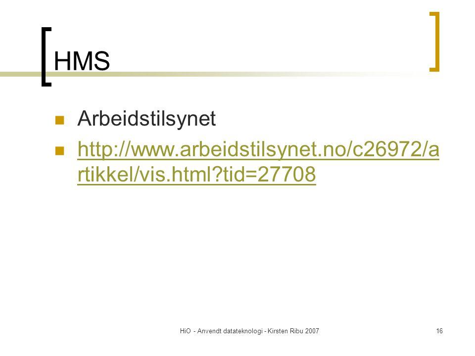 HiO - Anvendt datateknologi - Kirsten Ribu 200716 HMS  Arbeidstilsynet  http://www.arbeidstilsynet.no/c26972/a rtikkel/vis.html?tid=27708 http://www.arbeidstilsynet.no/c26972/a rtikkel/vis.html?tid=27708