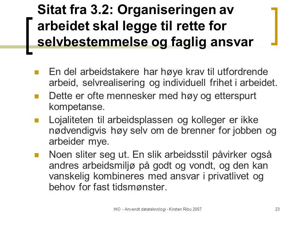 HiO - Anvendt datateknologi - Kirsten Ribu 200723 Sitat fra 3.2: Organiseringen av arbeidet skal legge til rette for selvbestemmelse og faglig ansvar