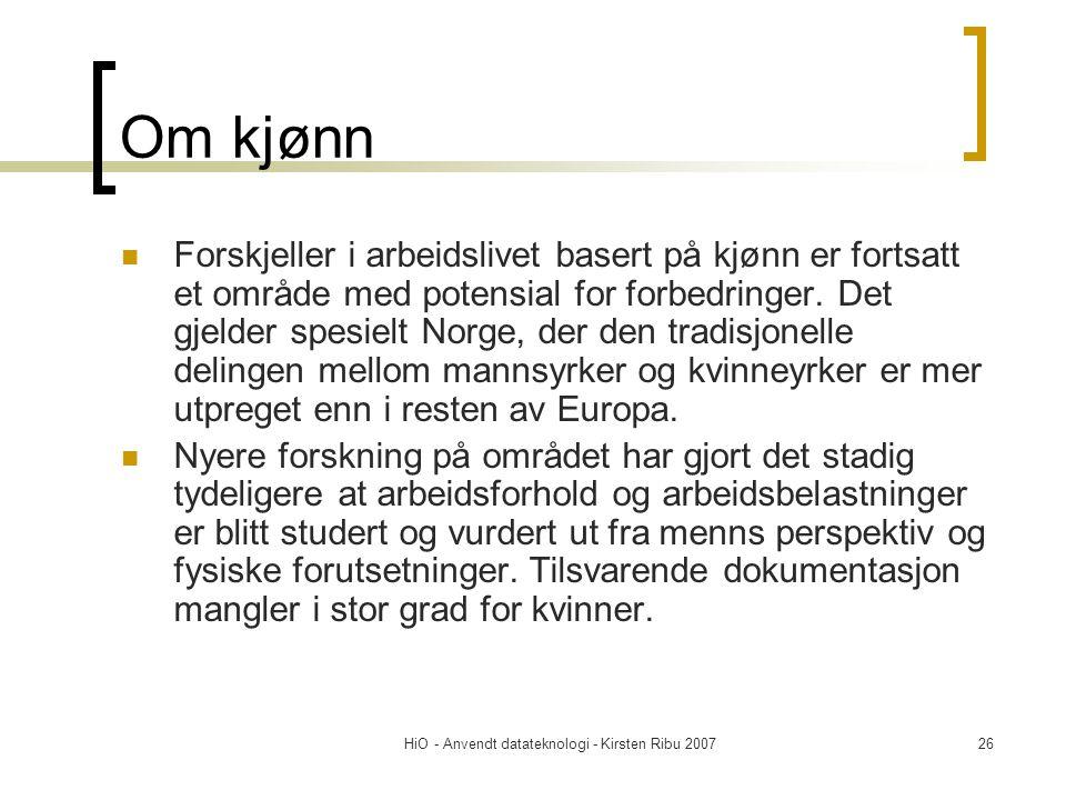 HiO - Anvendt datateknologi - Kirsten Ribu 200726 Om kjønn  Forskjeller i arbeidslivet basert på kjønn er fortsatt et område med potensial for forbed
