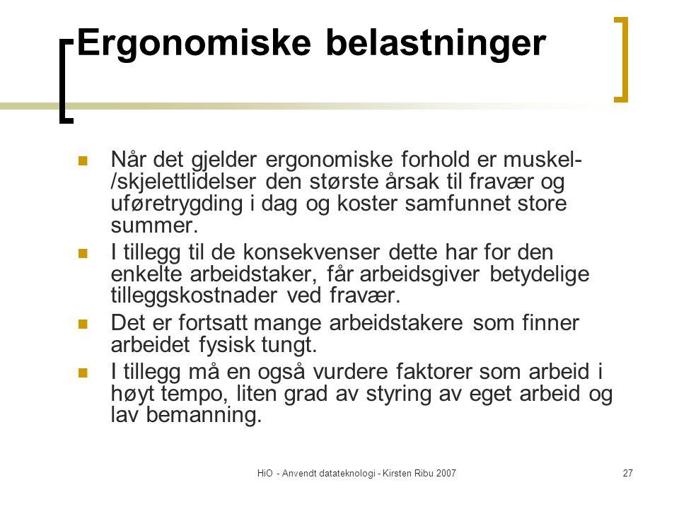 HiO - Anvendt datateknologi - Kirsten Ribu 200727 Ergonomiske belastninger  Når det gjelder ergonomiske forhold er muskel- /skjelettlidelser den største årsak til fravær og uføretrygding i dag og koster samfunnet store summer.