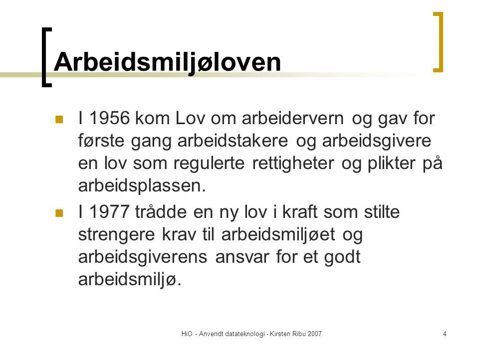 HiO - Anvendt datateknologi - Kirsten Ribu 20074 Arbeidsmiljøloven  I 1956 kom Lov om arbeidervern og gav for første gang arbeidstakere og arbeidsgivere en lov som regulerte rettigheter og plikter på arbeidsplassen.