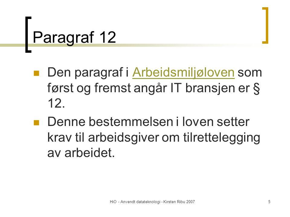 HiO - Anvendt datateknologi - Kirsten Ribu 20075 Paragraf 12  Den paragraf i Arbeidsmiljøloven som først og fremst angår IT bransjen er § 12.Arbeidsm
