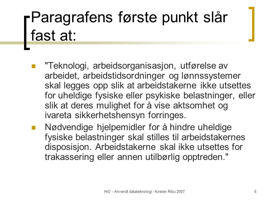 HiO - Anvendt datateknologi - Kirsten Ribu 20077 Dataskjerm  I tillegg til selve arbeidsmiljøloven er det utarbeidet ulike forskrifter som ytterligere understreker de enkelte områder av loven.