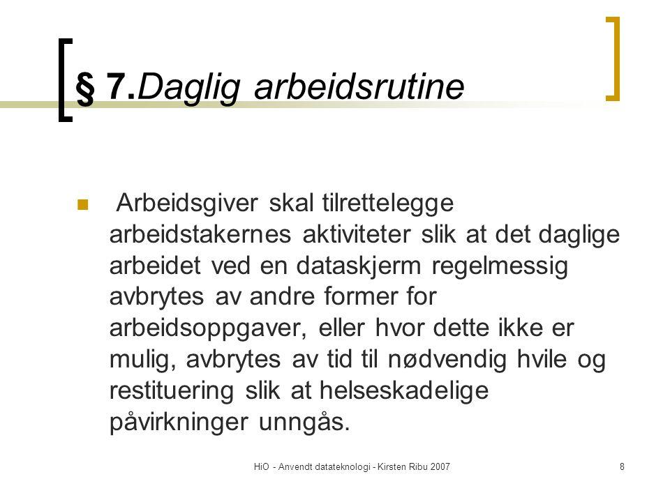 HiO - Anvendt datateknologi - Kirsten Ribu 20078 § 7.Daglig arbeidsrutine  Arbeidsgiver skal tilrettelegge arbeidstakernes aktiviteter slik at det da
