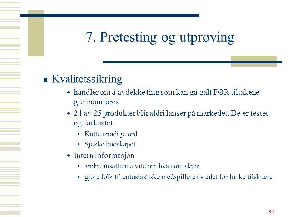 30 7. Pretesting og utprøving  Kvalitetssikring  handler om å avdekke ting som kan gå galt FØR tiltakene gjennomføres  24 av 25 produkter blir aldr