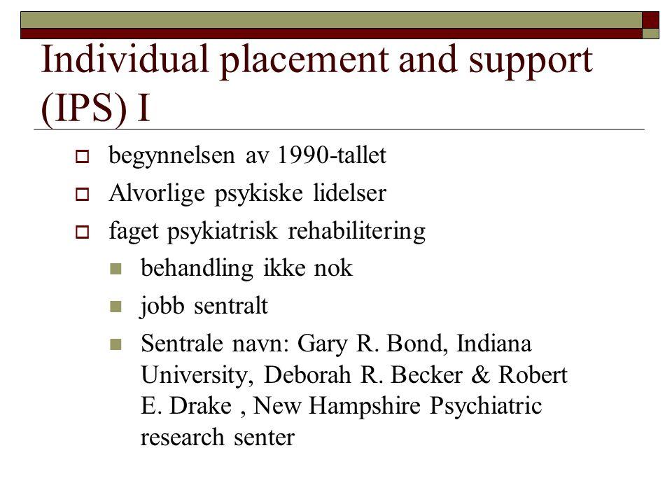 Individual placement and support (IPS) I  begynnelsen av 1990-tallet  Alvorlige psykiske lidelser  faget psykiatrisk rehabilitering  behandling ik